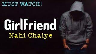 Girlfriend nahi chaiye whatsapp status || best rap whtsapp status 2018|| status video for whatsapp