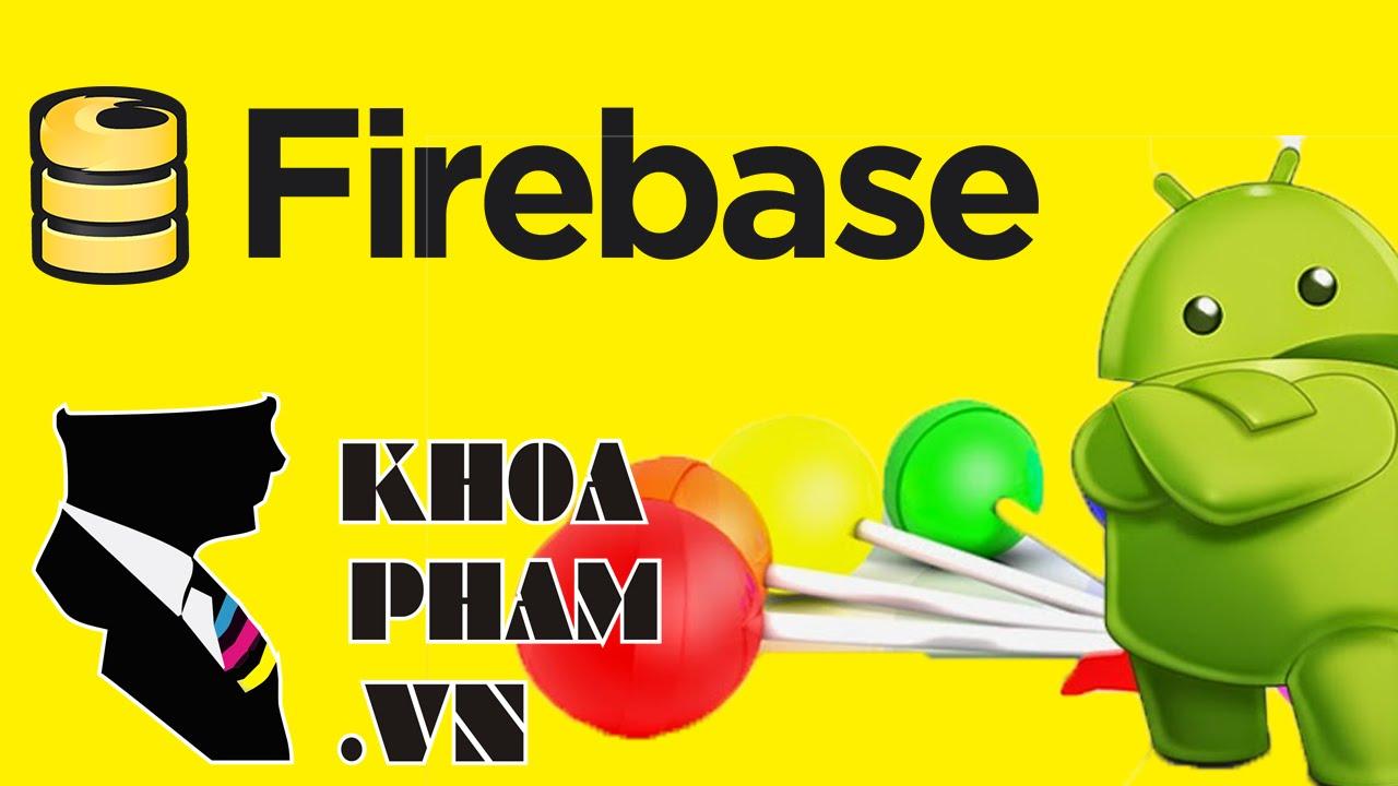 Firebase in Android Bài 12:  Đăng kí & Đăng nhập thành viên với Firebase