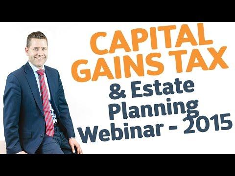 01 Capital Gains Tax & Estate Planning Webinar - 2015