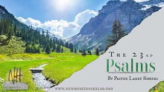 Psalms 23 / Pastor Larry Rogers // NEW HORIZONS CHURCH