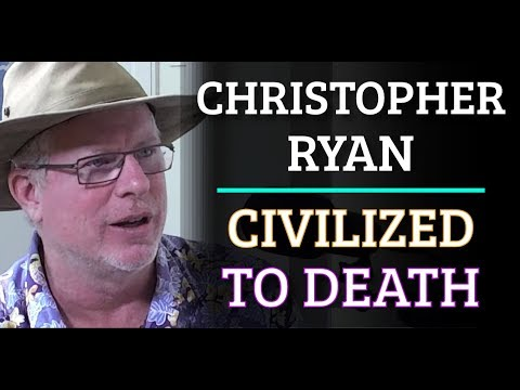 Simulation #561 Dr. Christopher Ryan - Civilized To Death