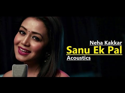 Sanu Ek Pal | Neha Kakkar | T-Series Acoustics | Tony Kakkar | Raid | Lyrics | New Song 2018