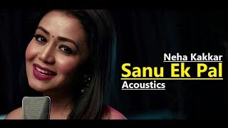 Gambar cover Sanu Ek Pal | Neha Kakkar | T-Series Acoustics | Tony Kakkar | Raid | Lyrics | New Song 2018