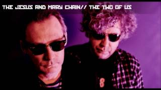 The Jesus and Mary Chain - The Two Of Us (2017)