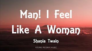 Shania Twain - Man! I Feel Like A Woman (Lyrics)