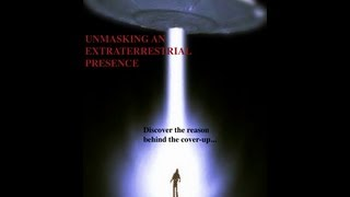 UNMASKING AN EXTRATERRESTRIAL PRESENCE (FULL DOCUMENTARY 2013)