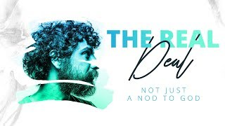 The Real Deal | Not Just a Nod to God