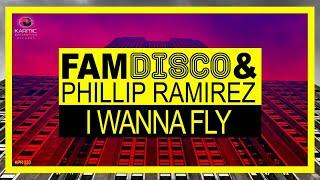FAM DISCO & Phillip Ramirez - I Wanna Fly (Karmic Power Records) House Music 2017