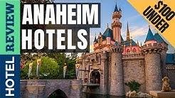 ✅Anaheim Hotels: Best Anaheim Hotels (2019)[Under $100]