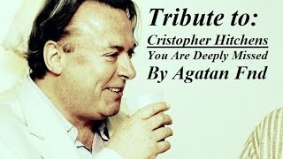 Tribute to Christopher Hitchens You Are Deeply Missed
