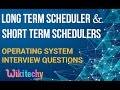 What is a Long Term Scheduler and Short Term Schedulers | Operating System Interview Questions