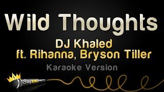 DJ Khaled ft. Rihanna, Bryson Tiller - Wild Thoughts (Karaoke Version)