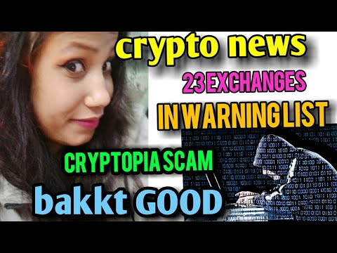 CRYPTO NEWS 23 EXCHANGES in WARNING LIST, CRYPTOPIA SCAM