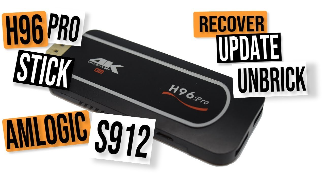 H96 PRO TV STICK AMLOGIC S912: ANDROID FIRMWARE RECOVER, UPDATE AND UNBRICK  TUTORIAL