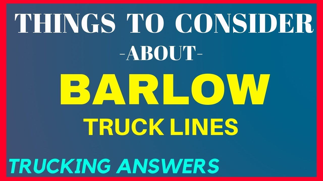 Things to consider about Barlow Truck Lines | LP and company | Trucking  Answers