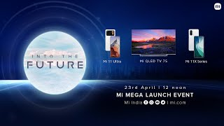 Into The Future – Mi Mega Launch Event - Mi 11 Ultra | Mi 11X Series | Mi QLED TV 75