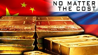 Russia & China Are Buying Gold No Matter The Cost!