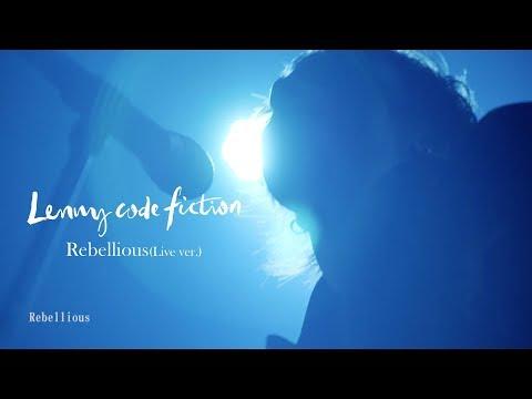 Lenny code fiction『Rebellious』(LIVE Ver.)