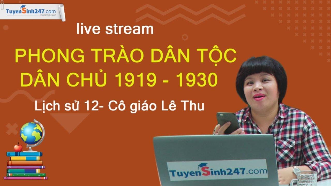 Phong trào dân tộc dân chủ 1919 – 1930 – Lịch sử 12- Cô giáo Lê Thu