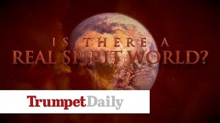 Is There A Real Spirit World? - The Trumpet Daily