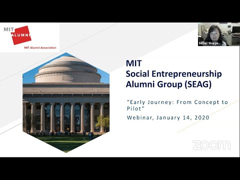 Early Journey: From Concept To Pilot - MIT Social Entrepreneurship Alumni Group (SEAG) Webinar