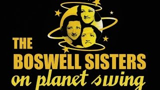 The Boswell Sisters - 47 Minutes On Planet Swing