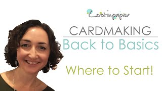 Cardmaking Back to Basics - The Beginning!