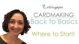 Cardmaking Back to Basics - The Beginning!