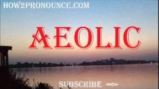how to pronounce aeolic