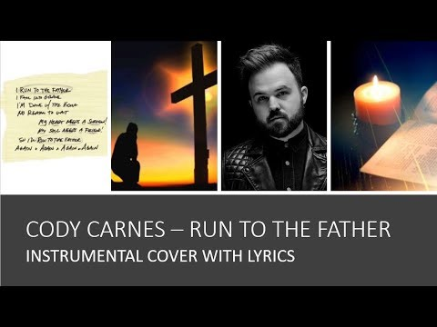 Cody Carnes - Run To The Father - Instrumental Cover Accompaniment Track With Lyrics