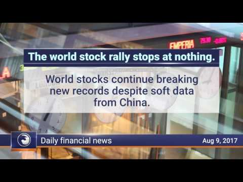 Daily Market Review, August 9th 2017: World stocks continue to rise despite doubts about China