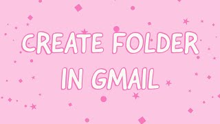 How to Create a Folder in Gmail for Specific Emails