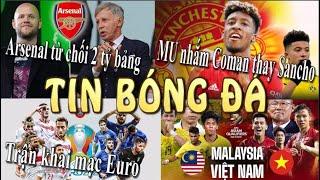 Tin Bóng Đá - Tin Thể Thao - 11/06/2021:MU nhắm Coman thay Sancho,Malaysia vs Việt Nam,Khai mạc Euro
