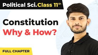 Constitution : Why and How? (Full Chapter) | Class 11 Political Science