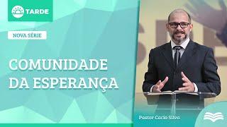 Culto da Tarde Manhã | Comunidade da Esperança -  Rev. Cácio Silva