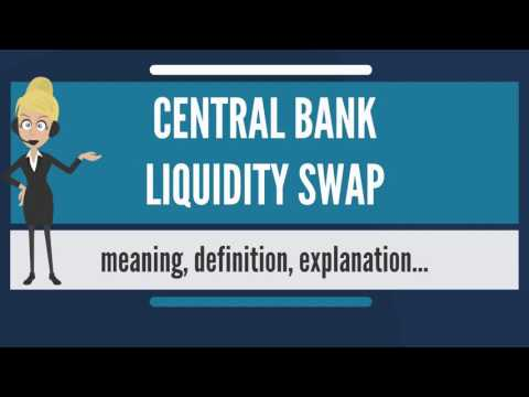What Is CENTRAL BANK LIQUIDITY SWAP? What Does CENTRAL BANK LIQUIDITY SWAP Mean?