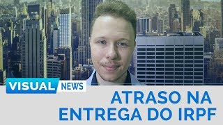 ATRASO NA ENTREGA DO IMPOSTO DE RENDA | Visual News