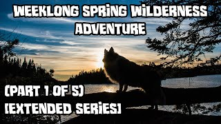 Weeklong Spring Wilderness Adventure With My Dog (Part 1 of 5) [Extended Series]
