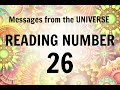 READING # 26 * YOUR MESSAGE FROM THE UNIVERSE