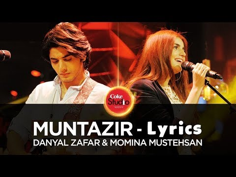 MUNTAZIR - LYRICS - COKE STUDIO - Danyal Zafar & Momina Mustehsan Coke Studio Season 10