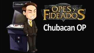 Opes & Fideados : Chubacan OP