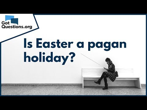 Is Easter a pagan holiday? | GotQuestions org