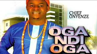 Chief Onyenze | Oga Ndi Oga | Latest 2019 Nigerian Highlife Music