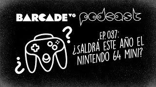 ¿Saldrá el Nintendo 64 Mini este año? - BarcadeVG Podcast 087
