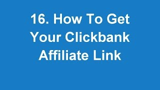 16. How To Get Your Clickbank Affiliate Link