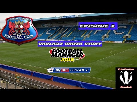Carlisle United Story episode 1 - Welcome To The Club | Football Manager 2016