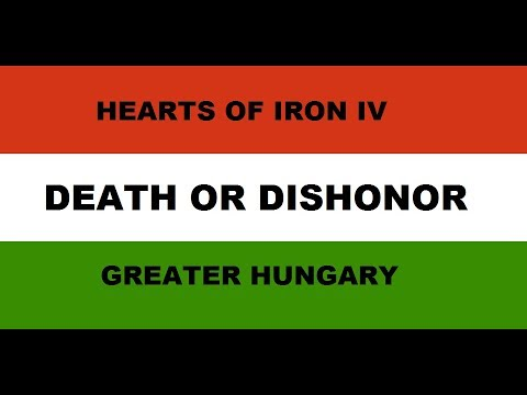 Hearts of Iron IV Death or Dishonor: Greater Hungary - The Beginning (1)