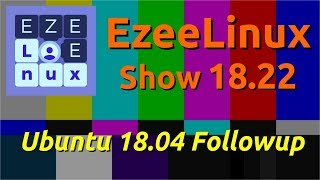 EzeeLinux Show 18.22 | Ubuntu 18.04 Followup and 10 Years on YouTube