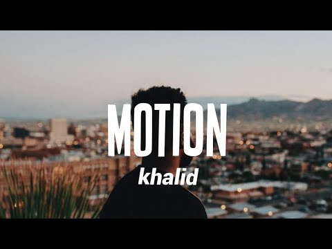 Khalid - Motion (Lyrics)