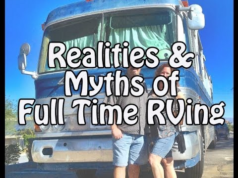 Full Time RVing Realities & Myths - The Good, The Bad, the Ugly